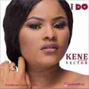 Kene - I Do Ft. Vector